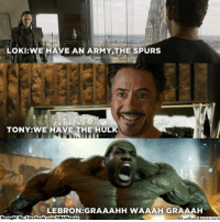Nba, Loki, and The Hulk: LOKI: WE AVE AN ARMY THE SPURS  TONY WE HAVE THE HUL  LEBRON GRAAAHH WAAAH GRAAAH  Brought By Facebook com/NBAMemes King James: The Hulk! Credit: Michael Andrei Lim  http://whatdoumeme.com/meme/yscwtj