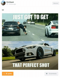 Whatever it takes... Car Throttle: lol  Eric Bryant  Memes  5 hours ago  JUST GOT TO GET  THAT PERFECT SHOT  points  2 comments Whatever it takes... Car Throttle