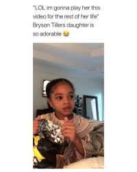 "Life, Lol, and She Knows: ""LOL im gonna play her this  video for the rest of her life""  Bryson Tillers daughter is  so adorable atleast she knows 😭"