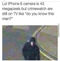 """Crimewatch, Memes, and 🤖: Lol iPhone 6 camera is 43  megapixels but crimewatch are  still on TV like """"do you know this  man? Know your priorities, am I right??  http://www.memecenter.com/fun/4699389/so-which-pixel-is-the-criminal"""
