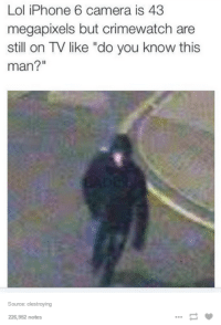 """Crimewatch, Funny, and Iphone: Lol iPhone 6 camera is 43  megapixels but crimewatch are  still on TV like """"do you know this  man?  Source: clestroying  226,952 notes"""