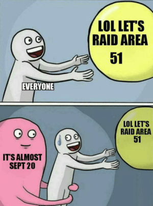 It turned into a music festival: LOL LET'S  RAID AREA  51  EVERYONE  LOL LET'S  RAID AREA  51  IT'S ALMOST  SEPT 20 It turned into a music festival
