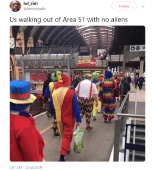 It was all about the journey  the real Aliens were the friends we made along the way by ThornyFleshlight MORE MEMES: lol_shit  @BonneyLydia  Follow  Us walking out of Area 51 with no aliens  W  2:51 AM 12 Jul 2019 It was all about the journey  the real Aliens were the friends we made along the way by ThornyFleshlight MORE MEMES