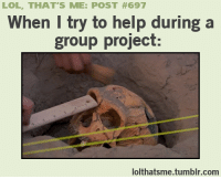 """Lol, Target, and Tumblr: LOL, THAT'S ME: POST #697  When I try to help during a  group project:  lolthatsme.tumblr.com <p><a class=""""tumblr_blog"""" href=""""http://wannajoke.tumblr.com/post/73806279758/dont-be-that-guy"""" target=""""_blank""""></a></p>"""