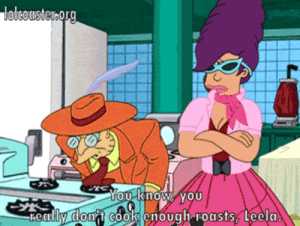buzzgifs:  Professor and Leela: lolcouster.org  You know, you  realy dont cook enough roasts, Leela. buzzgifs:  Professor and Leela
