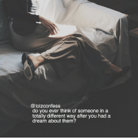 A Dream, Memes, and 🤖: @lolzconfess  do you ever think of someone in a  totally different way after you had a  dream about them? HI GUYS confession confess confessing