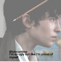 me me me relate confess confession confessing: @lolzconfess  I'm so ugly but like I'm proud of  myself me me me relate confess confession confessing