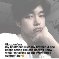 Memes, Time, and Acting: @lolzconfess  my bestfriend likes my brother & she  keeps acting like she doesn't know  what I'm talking about every time I  confront her I REALLT WANT NOODLES FOR SOME REASON confession confessing confess