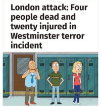 London, Them, and Terror: London attack: Four  people dead and  twenty injured in  Westminster terror  incident  wants to take his to lace, but I wont let them