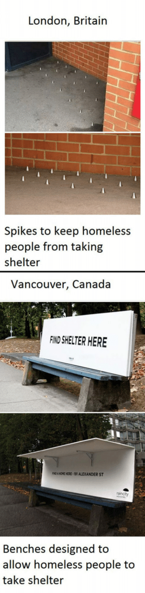 Homeless, Tumblr, and Blog: London, Britain  Spikes to keep homeless  people from taking  shelter  Vancouver, Canada  FIND SHELTER HERE  FIND A HOME HERE-191 ALEXANDER ST  raincity  Benches designed to  allow homeless people to  take shelter awesomesthesia:  Kindness Once Again Spotted In Canada