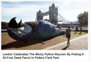 A fine tribute that is: London Celebrates The Monty Python Reunion By Putting A  50-Foot Dead Parrot In Potters Field Park A fine tribute that is