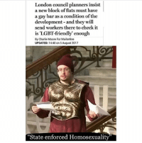 """Charlie, Future, and Lgbt: London council planners insist  a new block of flats must have  a gay bar as a condition of the  development- and they will  send workers there to check it  is 'LGBT-friendly' enough  By Charlie Moore For Mailonline  UPDATED: 14:40 on 5 August 2017  """"State enforced Homosexuality"""" Did Sam Hyde predict the future?"""