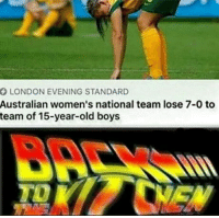 Club, Tumblr, and Blog: LONDON EVENING STANDARD  Australian women's national team lose 7-0 to  team of 15-year-old boys  TO laughoutloud-club:  Back you go