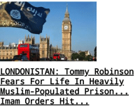 England, Life, and Prison: LONDONISTAN:Tommy_Robinson  Fears For_Life In Heavily  Mus Iim-Populated Prison...  Imam Orders Hit