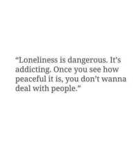 """dailyinspirationquotes:please follow: """"Loneliness is dangerous. It's  addicting. Once you see how  peaceful it is, you don't wanna  deal with people."""" dailyinspirationquotes:please follow"""