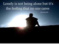 Join... Marinela Reka  For more quotes and sayings... please visit: http://marinelareka.com/category/quotes-and-sayings/: Lonely is not being alone but it's  the feeling that no one cares  - Marinela Reka Join... Marinela Reka  For more quotes and sayings... please visit: http://marinelareka.com/category/quotes-and-sayings/
