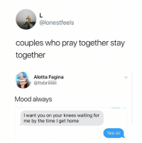 Amazing ❤️: @lonestfeels  couples who pray together stay  together  Alotta Fagina  @ltsbriii  Mood always  I want you on your knees waiting for  me by the time I get home  Yes sin Amazing ❤️