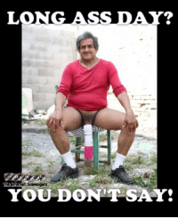 LONG ASS DAY?  7.  YOU DONT SAY! <p>LMAO pics and memes  Your weekend session  PMSLweb </p>