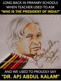 """Memes, School, and Teacher: LONG BACK IN PRIMARY SCHOOLS  WHEN TEACHER USED TO ASK  """"WHO IS THE PRESIDENT OF INDIA?""""  Follow My Arts f y  @artistAniruddha  www.aniruddhasarkar.co  AND WE USED TO PROUDLY SAY  """"DR. APJ ABDUL KALAM 👆That Question👆 And whole class knew the answer :)  TAG ur school mates 💞 #ChildHoodDays #Memories #StillMissingYouSir ❤ 😭  Sketch By Me~ Aniruddha Sarkar Like👉 Aniruddha Sarkar 👌 for more awesome drawings: fb.com/artistAniruddha ~ www.aniruddhasarkar.com ~"""