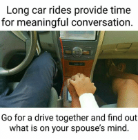 Driving, Memes, and Converse: Long car rides provide time  for meaningful conversation.  Go for a drive together and find out  what is on your spouse's mind #Amen