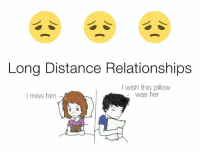 Memes, 🤖, and Pillow: Long Distance Relationships  wish this pillow  was her  I miss him