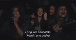 Long Live: Long live chocolate,  heroin and vodka