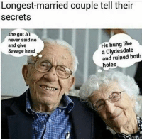 How I'm trynna be.: Longest married couple tell their  Secrets  she got A1  never said no  He hung like  and give  a Clydesdale  Savage head  and ruined both  holes How I'm trynna be.