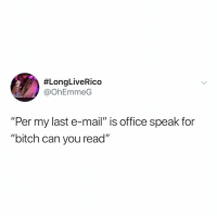 """Post 1252: this is toooooo real:  #LongLiveRico  @OhEmmeG  """"Per my last e-mail"""" is office speak for  """"bitch can you read"""" Post 1252: this is toooooo real"""