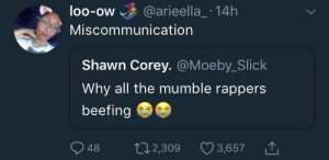 Lets start a dialogue by Xxdaunknown1307xX FOLLOW HERE 4 MORE MEMES.: loo-ow @arieella_ 14h  OO-OW  Miscommunication  Shawn Corey. @Moeby_Slick  Why all the mumble rappers  beefing  48 2,309  t02,309 3,657 Lets start a dialogue by Xxdaunknown1307xX FOLLOW HERE 4 MORE MEMES.