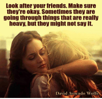Moon Moon Wolf: Look after your friends. Make sure  they're okay. Sometimes they are  going through things that are really  heavy, but they might not say it.  David Avocado Wolfe