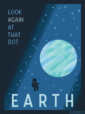 sp8cebit: EARTH Space Tourism/Travel Poster follow for more space tourism posters and other 8bit space art! : LOOK  +  AGAIN  H  AT  THAT  DOT  EARTH  SP8CEBIT sp8cebit: EARTH Space Tourism/Travel Poster follow for more space tourism posters and other 8bit space art!