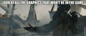 Game, All The, and How: LOOK AT ALL THE GRAPHICS THAT WONT BEİNTHE GAME. How I feel about trailers.