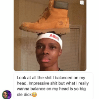 hold up did no one see that ghost in that 3rd picture? 😱 @__extendo__: Look at all the shit l balanced on my  head. Impressive shit but what really  wanna balance on my head is yo big  ole dick hold up did no one see that ghost in that 3rd picture? 😱 @__extendo__