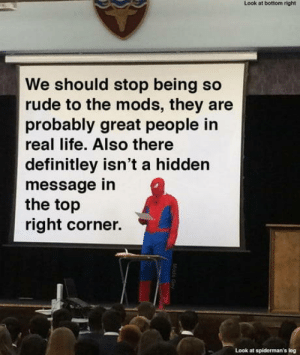 laughoutloud-club:  Gotcha: Look at bottom right  We should stop being so  rude to the mods, they are  probably great people in  real life. Also there  definitley isn't a hidden  message in  the top  right corner.  Look at spiderman's log laughoutloud-club:  Gotcha