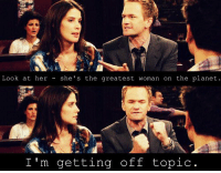 Barney, Memes, and 🤖: Look at her she's the greatest woman on the planet.  I'm getting off topic. Find someone who talks about you the way Barney talked about Robin. #HIMYM https://t.co/lEIQJygdsd