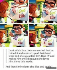 Memes, Film, and 🤖: Look at his face. He's so worried that he  ruined it and messed up all their hard  work and she's just like 'Hm, I like it!' and  makes him smile because she loves  him. Ilove this movie.  And then 5 mins later she dies and s  VIA DAMNLOL.COM I Can't Watch This Film Without Crying http://www.damnlol.com/i-cant-watch-this-film-without-crying-91910.html
