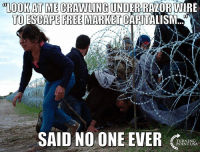 Memes, Capitalism, and 🤖: LOOK  AT  ME  CRAWLING  UNDER  RAZOR  WIRE  TO ESCAPE FREEMARKET CAPITALISM  SAID NO ONE EVER G  TURNING  POINT USA #iHeartCapitalism