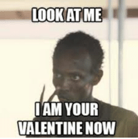 Look At Me: LOOK AT ME  I AM YOUR  VALENTINE Now