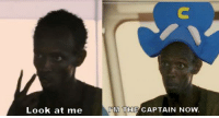 Memes, 🤖, and  Captain: Look at me  IM THE CAPTAIN NOW