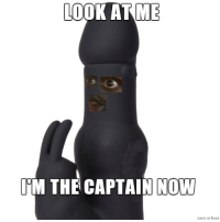 LOOK AT ME  ITM THE CAPTAIN  NOW
