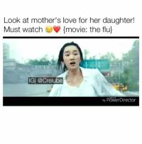 Friends, Love, and Memes: Look at mother's love for her daughter!  Must watch movie: the flu)  IG| @Crelube  by PowerDirector This is so sad Follow @Crelube for more videos ___________ Tag your friends Follow @Crelube 😍 Follow @Crelube ❤ Follow @Crelube 👌🏽 Follow @Crelube 🔥 Crelube