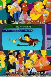 srsfunny:Moe Knows What's Up: Look at that broomwork!  You Are Watching  HAMNY POTTER AND THE  they shouldn't be playing Quidditch at all  Not while 4 of the  7 horcruxes are still unfound. srsfunny:Moe Knows What's Up