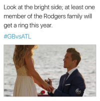 Funny, Memes, and Ring: Look at the bright side; at least one  member of the Rodgers family will  get a ring this year.  Savage 😂