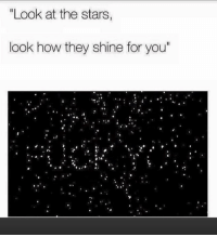 "Funny, Lol, and Stars: ""Look at the stars,  look how they shine for you"" Tag lol"