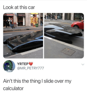 Dank, Memes, and Target: Look at this car  YRTEP  @MR PETRY777  Ain't this the thing l slide over my  calculator first thought by T3CHSUPP0RT MORE MEMES