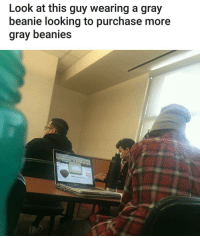 Memes, 🤖, and Looking: Look at this guy wearing a gray  beanie looking to purchase more  gray beanies More gray beanies (@shesabrick.haus) | For more @aranjevi