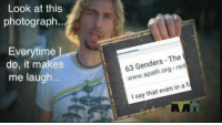 Look At This: Look at this  photograph  Everytime I  do, it makes  me laugh  63 Genders The  org  red  say that even  a f  in