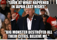 """Memes, Monster, and Citi: """"LOOK AT WHAT HAPPENED  IN JAPAN LAST NIGHT  """"BIG MONSTER DESTROYED ALL  THEIR CITIES. BELIEVE ME."""" Destroyed everything bigly.   H/t: The Recovering Conservative"""