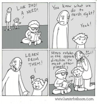 Dad, Yeah, and Venus: Look DAD  A NERDIYou kno  do to  Yeah!  N Venus rotate  LEARN  FROM  THEM  in the opposite  So  Coo  direction +o  mo st othe  p lanets  O 0  www.lunarbaboon.Com source: Lunarbaboon