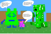 """creeper: Look Err, it's an  intelligent minecraft  creeper from the  other side of the  world.  *sigh* Young man, I can  absolutely reassure you,  that's certainly NOT why  I'm called that  bet they call him  """"creeper"""" because he's  a friction' sexual offender!  HAHAHAHAHAHAHA!  l"""